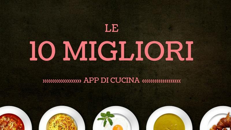 Le 10 migliori App di Cucina di sempre